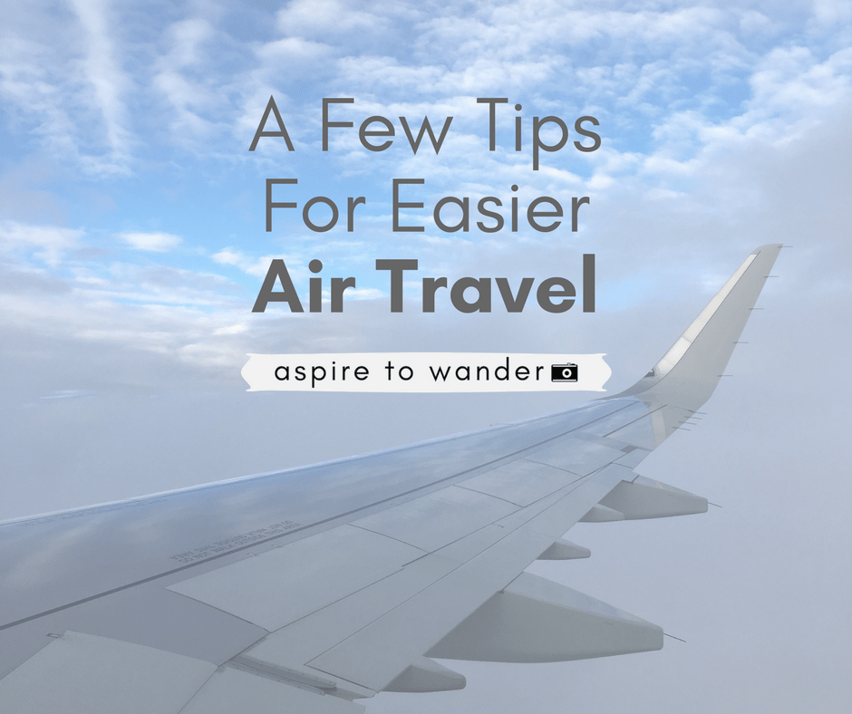 Easier Air Travel Tips - Aspire to Wander
