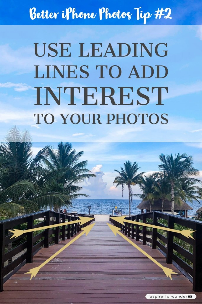 Tip #2 for taking better iPhone photos: look for leading lines to add interest to your photos!