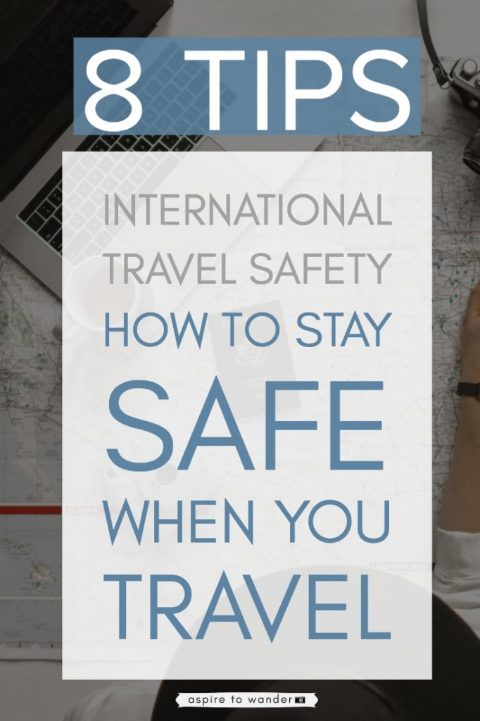 8 Tips for International Travel Safety: How to stay safe when you travel