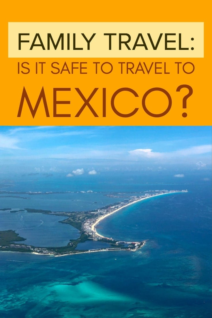 Family Travel - is it safe to travel to Mexico?