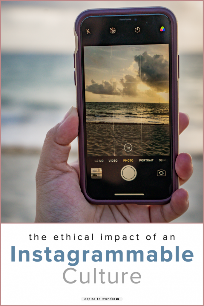 The Ethical Impact of an Instagrammable Culture | Aspire to Wander